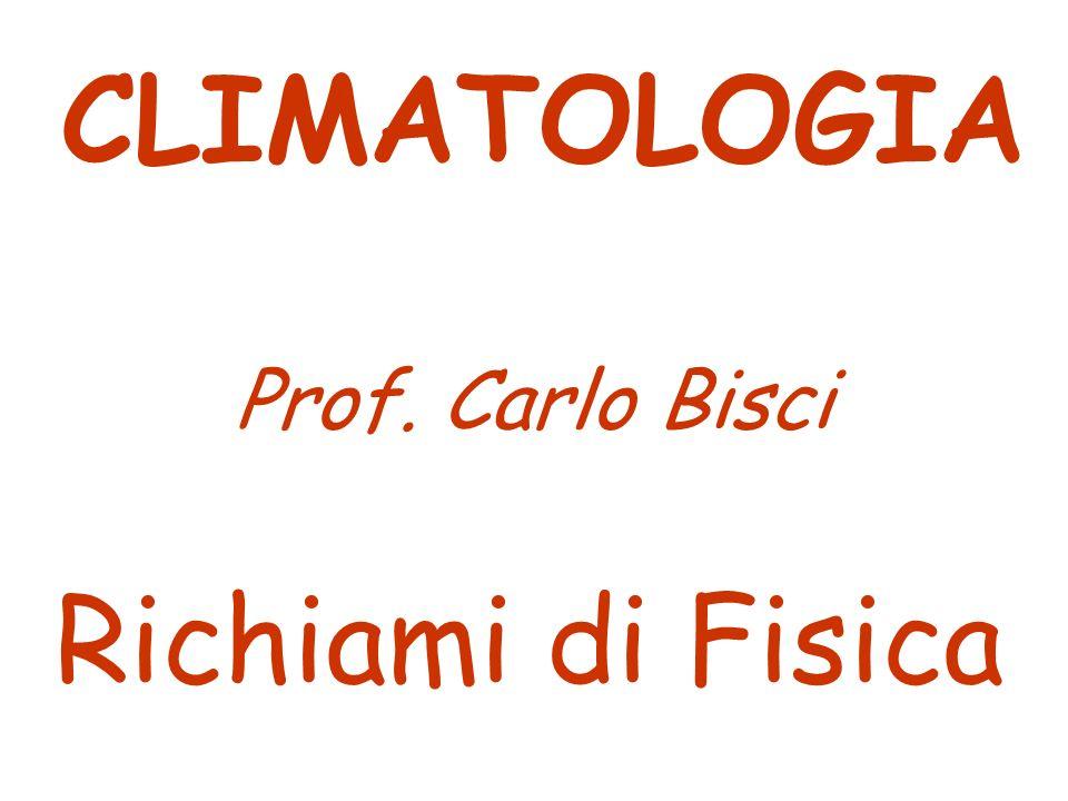 CLIMATOLOGIA Prof. Carlo Bisci Richiami di Fisica