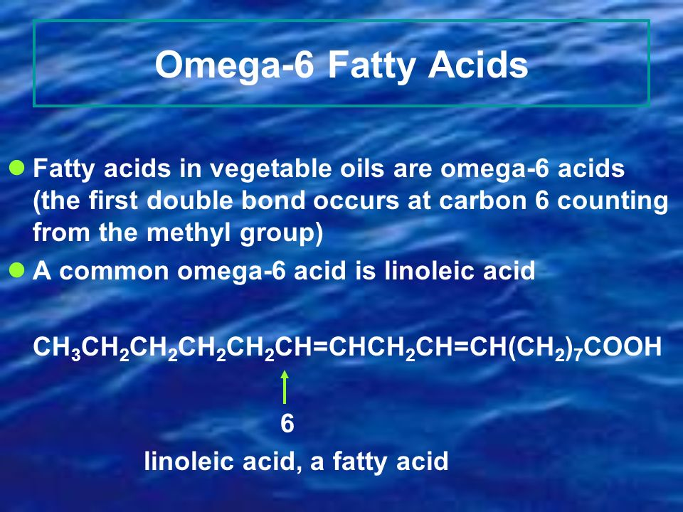 Omega-6 Fatty Acids Fatty acids in vegetable oils are omega-6 acids (the first double bond occurs at carbon 6 counting from the methyl group)