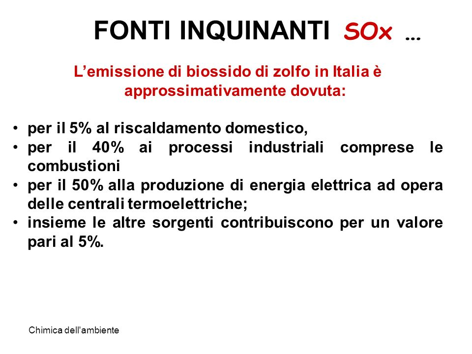 FONTI INQUINANTI SOx … L'emissione di biossido di zolfo in Italia è approssimativamente dovuta: per il 5% al riscaldamento domestico,