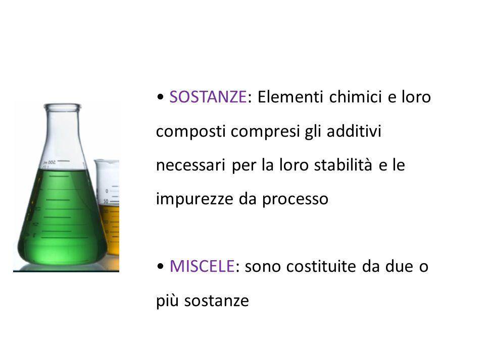 • SOSTANZE: Elementi chimici e loro composti compresi gli additivi necessari per la loro stabilità e le impurezze da processo