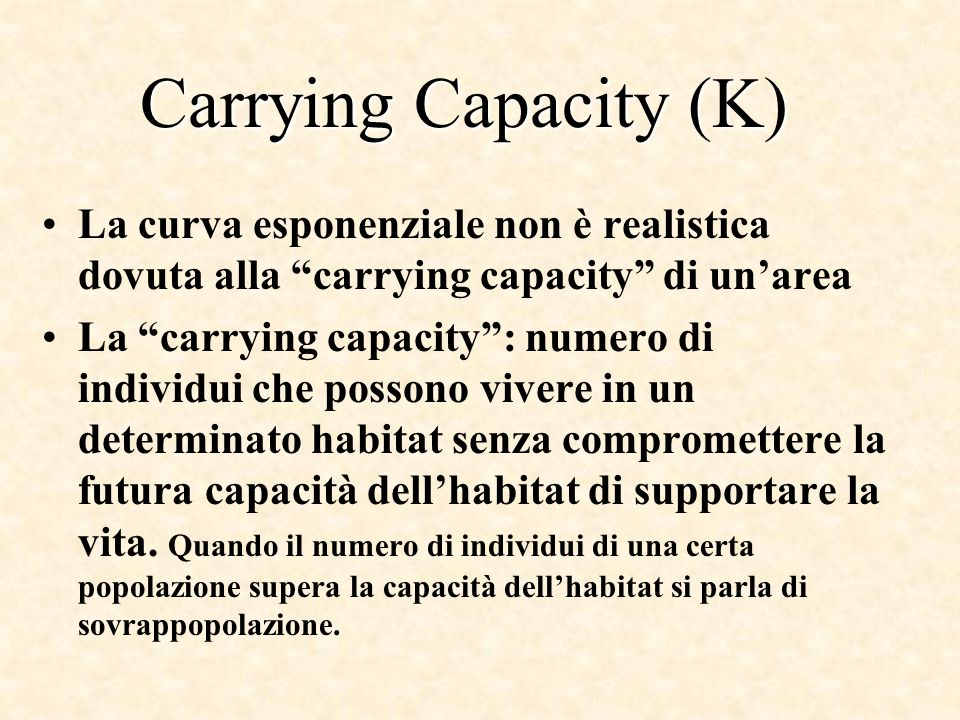 Carrying Capacity (K) La curva esponenziale non è realistica dovuta alla carrying capacity di un'area.