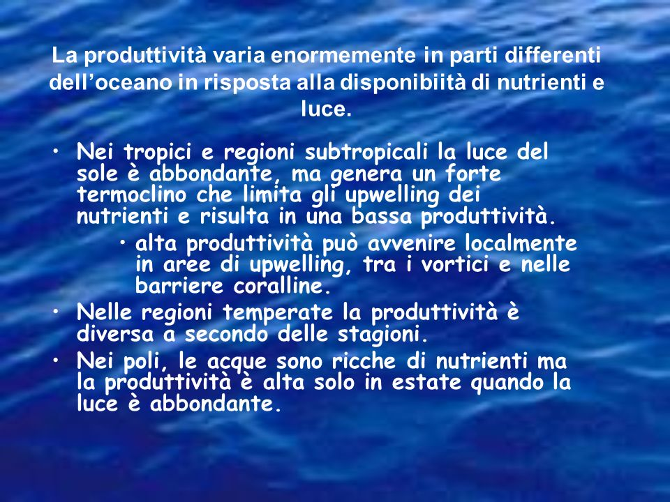La produttività varia enormemente in parti differenti dell'oceano in risposta alla disponibiità di nutrienti e luce.