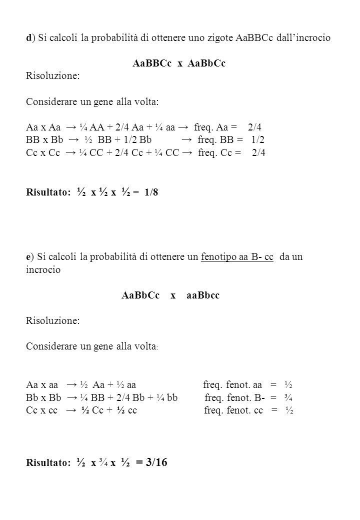 d) Si calcoli la probabilità di ottenere uno zigote AaBBCc dall'incrocio