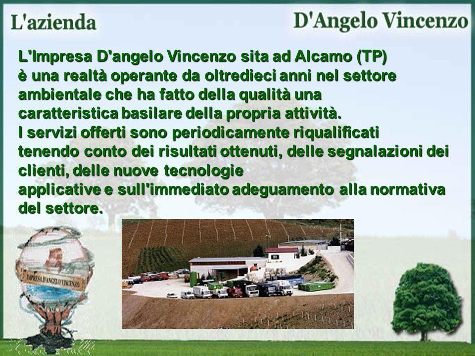 L Impresa D angelo Vincenzo sita ad Alcamo (TP) è una realtà operante da oltredieci anni nel settore ambientale che ha fatto della qualità una caratteristica basilare della propria attività.