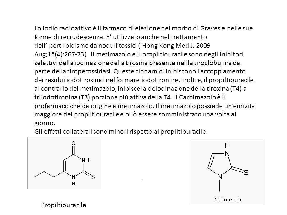Lo iodio radioattivo è il farmaco di elezione nel morbo di Graves e nelle sue forme di recrudescenza. E' utilizzato anche nel trattamento dell'ipertiroidismo da noduli tossici ( Hong Kong Med J. 2009 Aug;15(4):267-73). Il metimazolo e il propiltiouracile sono degli inibitori selettivi della iodinazione della tirosina presente nellla tiroglobulina da parte della tiroperossidasi. Queste tionamidi inibiscono l'accoppiamento dei residui iodotirosinici nel formare iodotironine. Inoltre, il propiltiouracile, al contrario del metimazolo, inibisce la deiodinazione della tiroxina (T4) a triiodotironina (T3) porzione più attiva della T4. Il Carbimazolo è il profarmaco che da origine a metimazolo. Il metimazolo possiede un'emivita maggiore del propiltiouracile e può essere somministrato una volta al giorno.