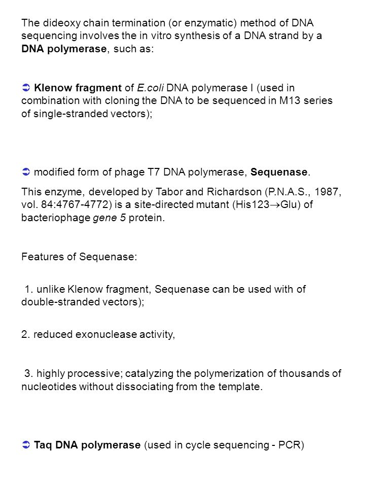 The dideoxy chain termination (or enzymatic) method of DNA sequencing involves the in vitro synthesis of a DNA strand by a DNA polymerase, such as: