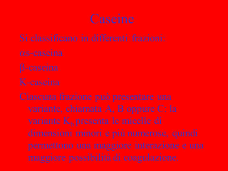 Caseine Si classificano in differenti frazioni: s-caseina -caseina
