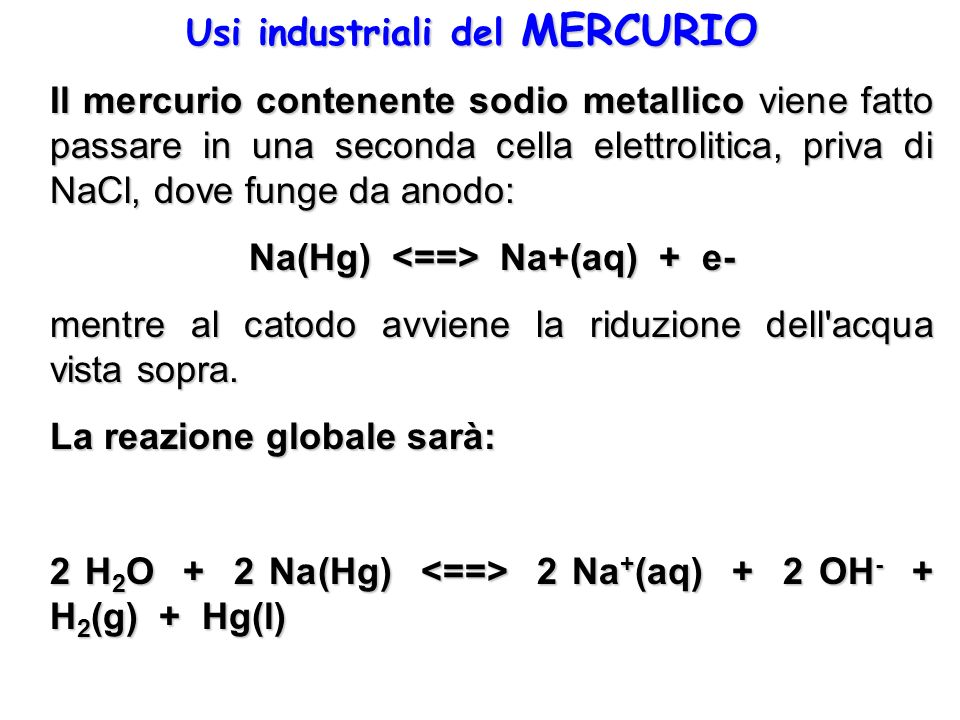 Usi industriali del MERCURIO Na(Hg) <==> Na+(aq) + e-