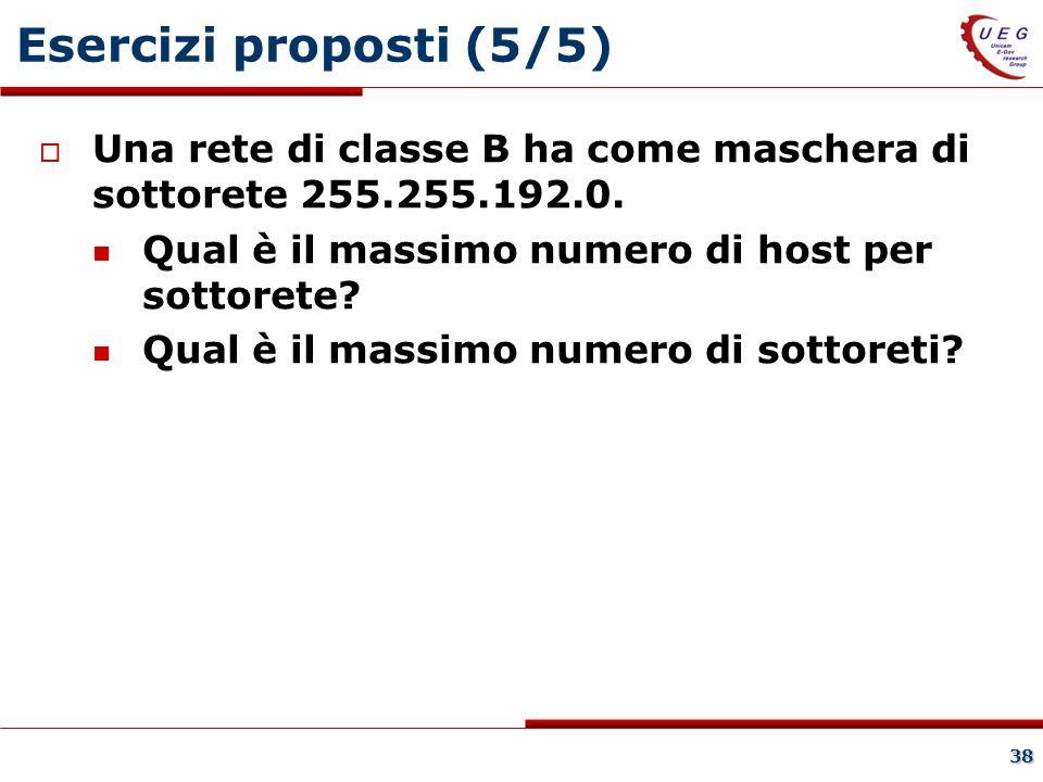 Esercizi proposti (5/5) Una rete di classe B ha come maschera di sottorete 255.255.192.0. Qual è il massimo numero di host per sottorete