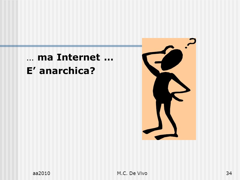 … ma Internet … E' anarchica aa2010 M.C. De Vivo
