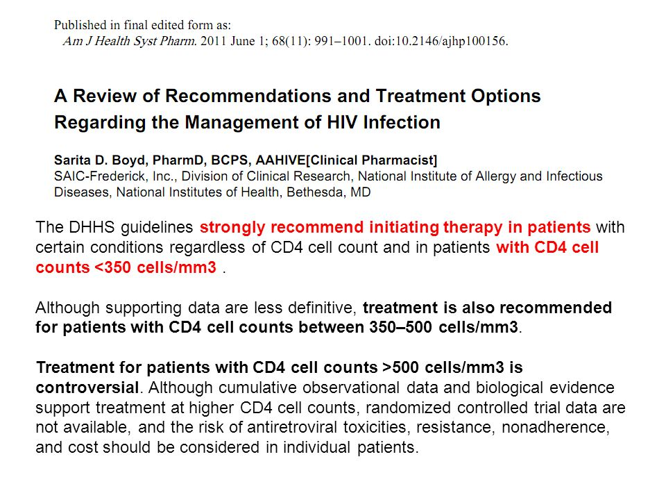 The DHHS guidelines strongly recommend initiating therapy in patients with certain conditions regardless of CD4 cell count and in patients with CD4 cell counts <350 cells/mm3 .