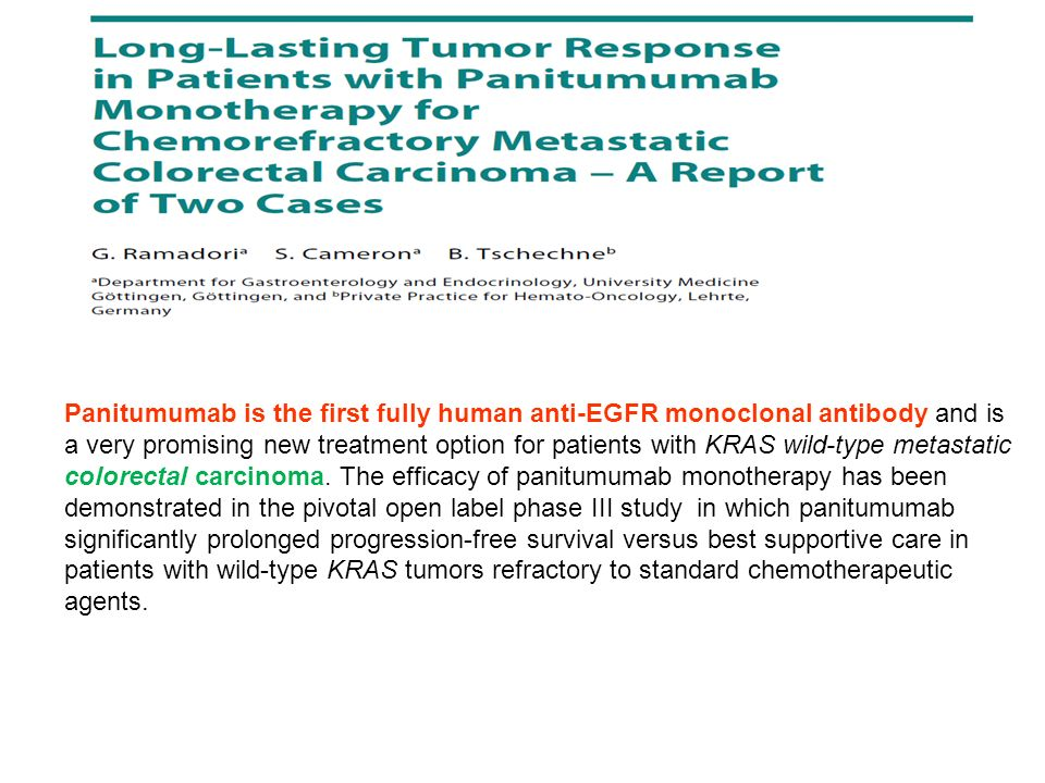 Panitumumab is the first fully human anti-EGFR monoclonal antibody and is a very promising new treatment option for patients with KRAS wild-type metastatic colorectal carcinoma.