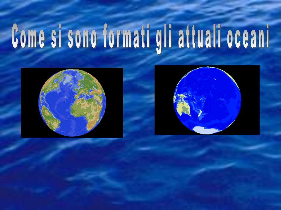 Come si sono formati gli attuali oceani