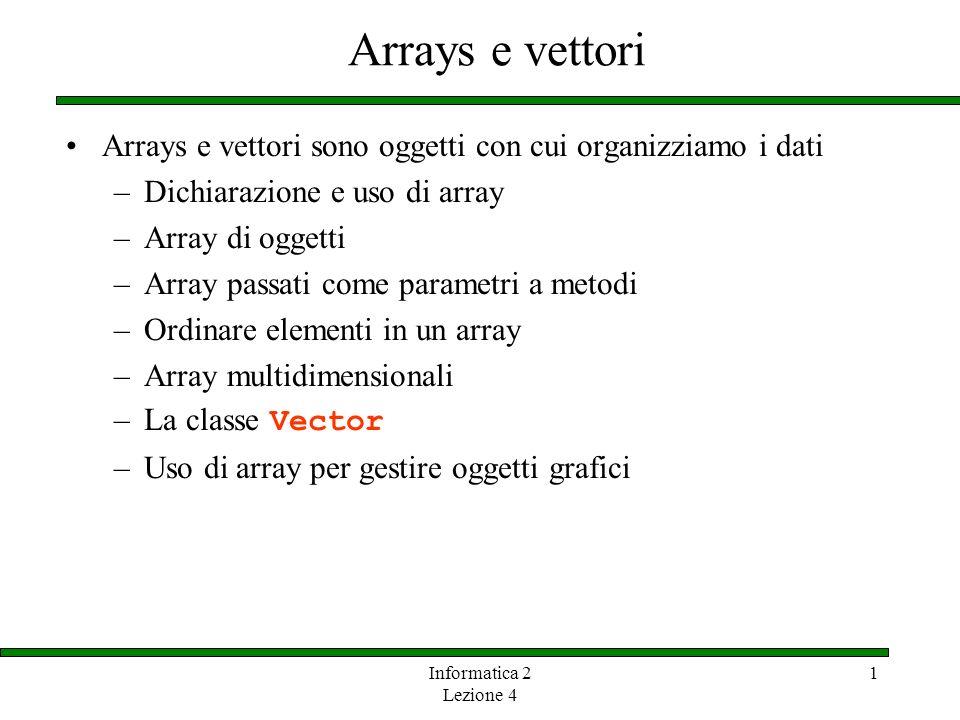 Arrays e vettori Arrays e vettori sono oggetti con cui organizziamo i dati. Dichiarazione e uso di array.