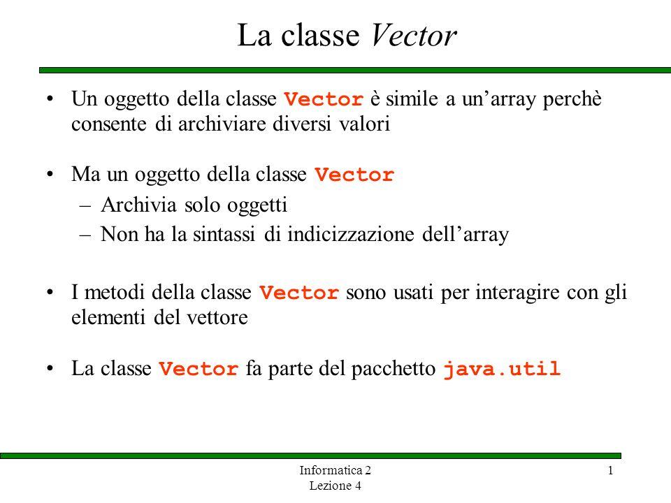 La classe Vector Un oggetto della classe Vector è simile a un'array perchè consente di archiviare diversi valori.