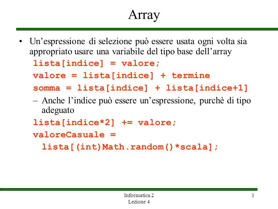 Array Un'espressione di selezione può essere usata ogni volta sia appropriato usare una variabile del tipo base dell'array.