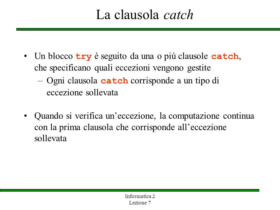 La clausola catch Un blocco try è seguito da una o più clausole catch, che specificano quali eccezioni vengono gestite.