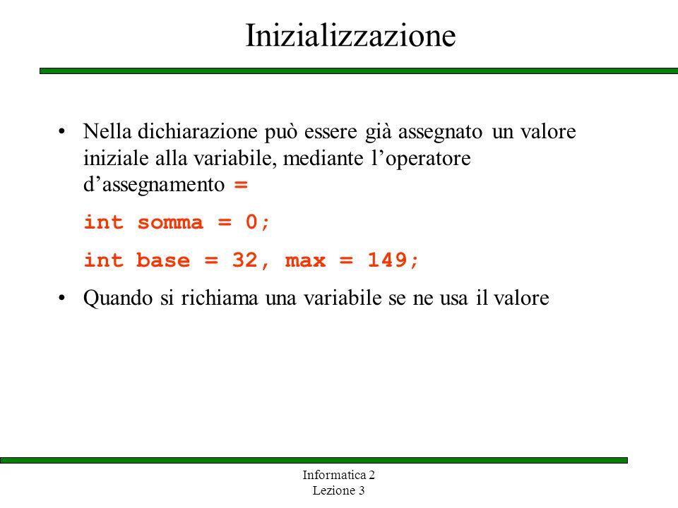 Inizializzazione Nella dichiarazione può essere già assegnato un valore iniziale alla variabile, mediante l'operatore d'assegnamento =