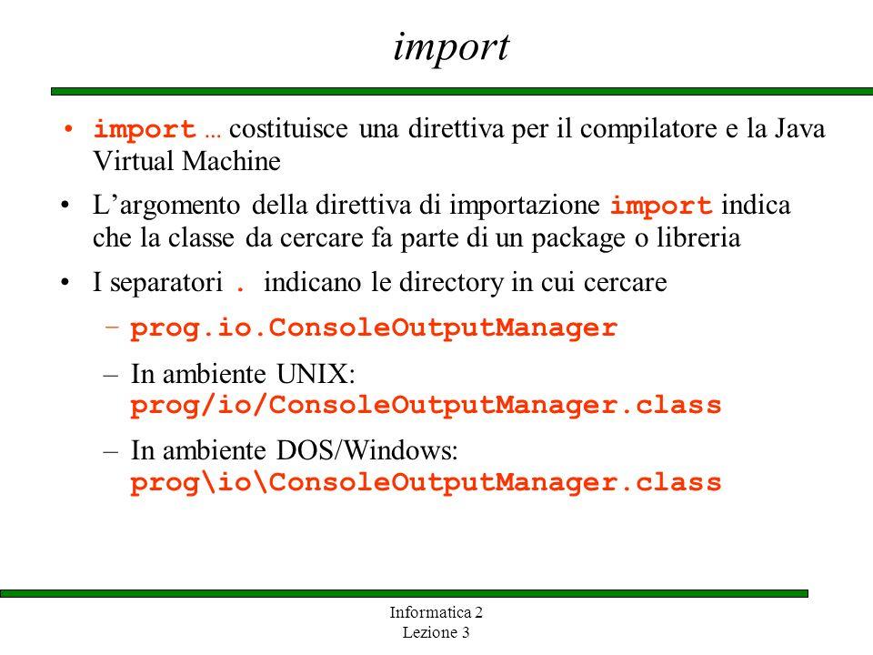 import import … costituisce una direttiva per il compilatore e la Java Virtual Machine.