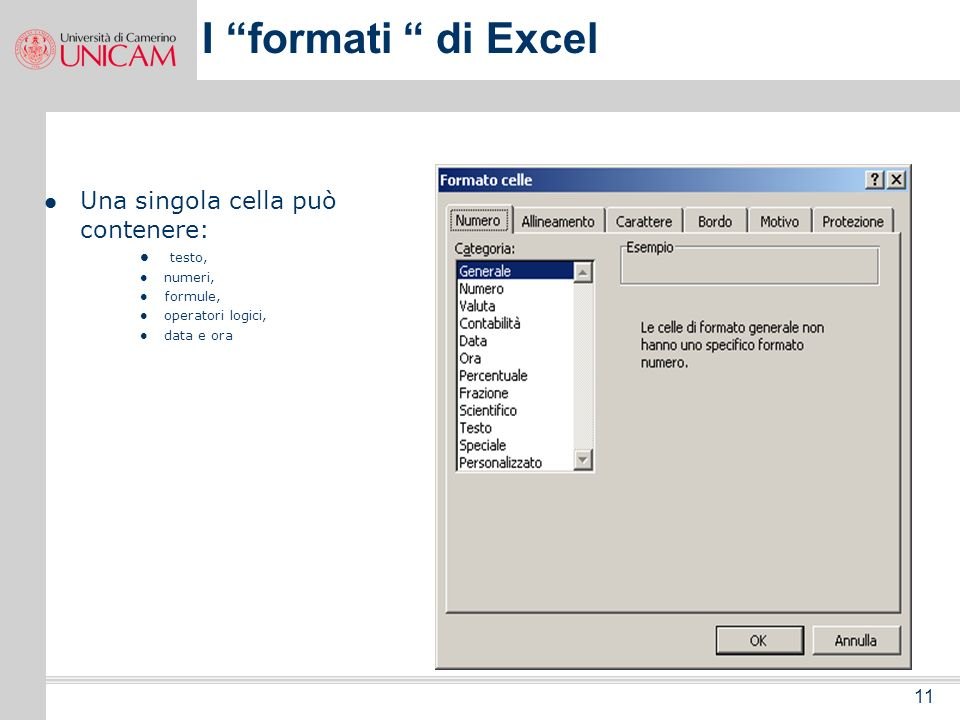I formati di Excel Una singola cella può contenere: 11 testo,