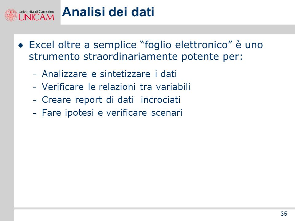 Analisi dei datiExcel oltre a semplice foglio elettronico è uno strumento straordinariamente potente per: