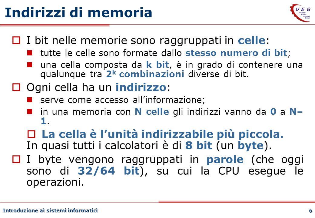 Indirizzi di memoria I bit nelle memorie sono raggruppati in celle: