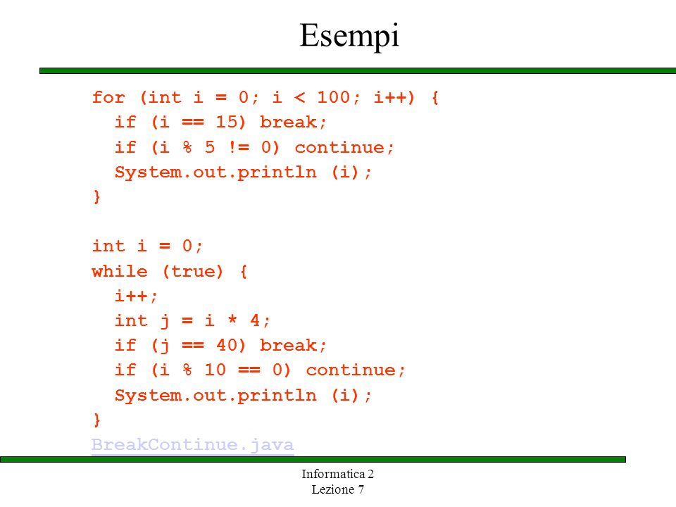 Esempi for (int i = 0; i < 100; i++) { if (i == 15) break;