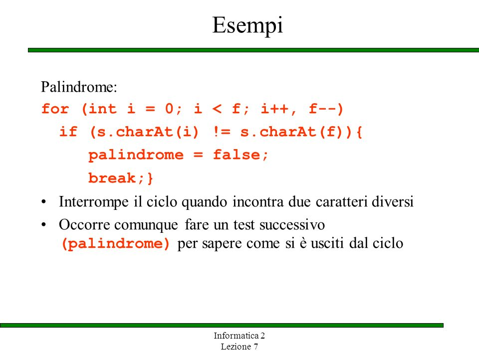 Esempi Palindrome: for (int i = 0; i < f; i++, f--)