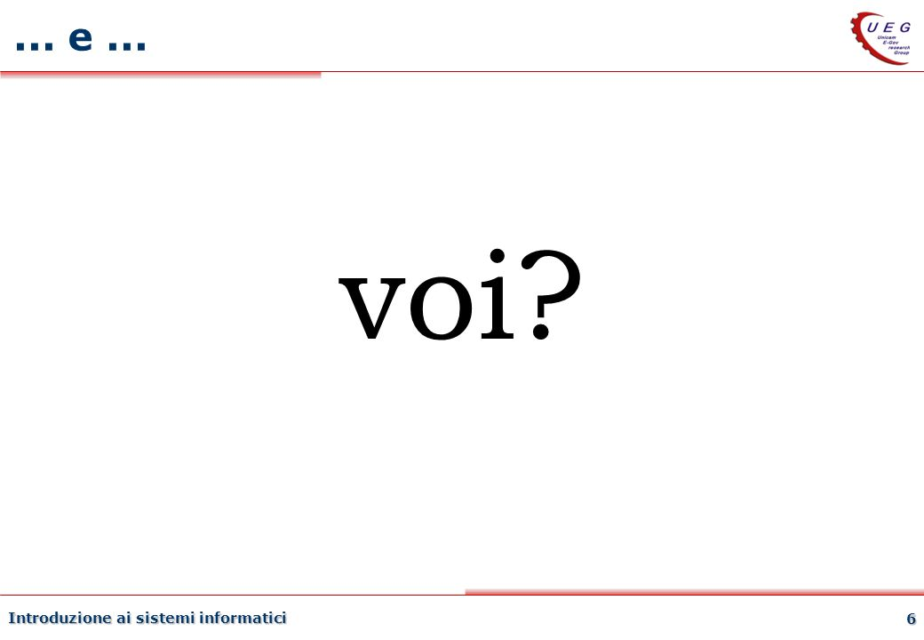 voi ... e ... Introduzione ai sistemi informatici 27/03/2017