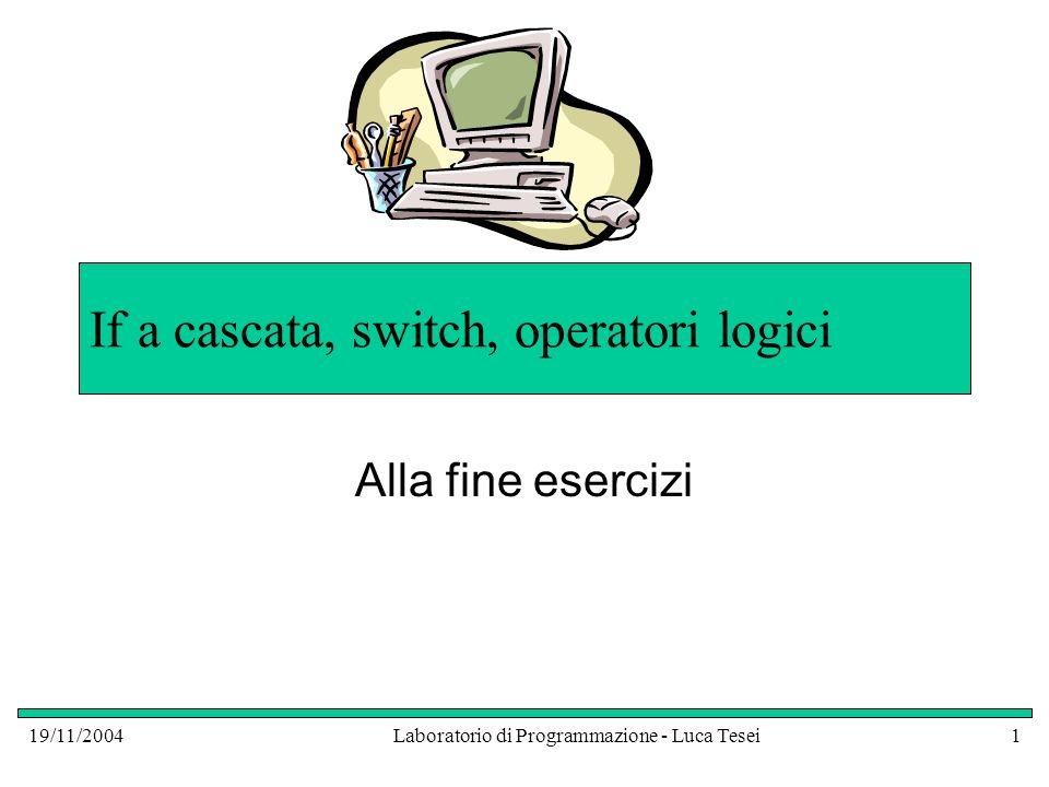 If a cascata, switch, operatori logici