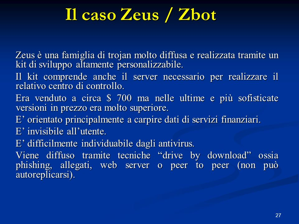 Il caso Zeus / Zbot Zeus è una famiglia di trojan molto diffusa e realizzata tramite un kit di sviluppo altamente personalizzabile.
