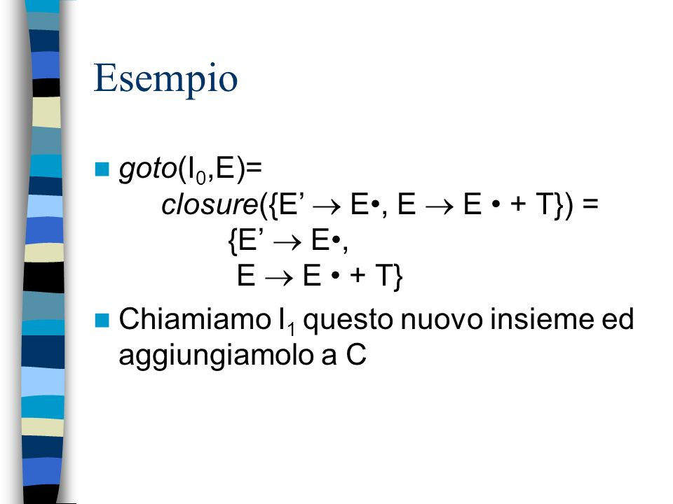 Esempiogoto(I0,E)= closure({E'  E•, E  E • + T}) = {E'  E•, E  E • + T}