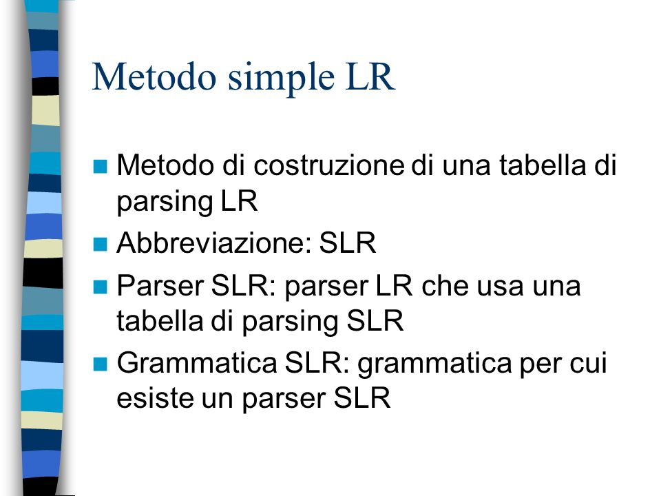Metodo simple LR Metodo di costruzione di una tabella di parsing LR
