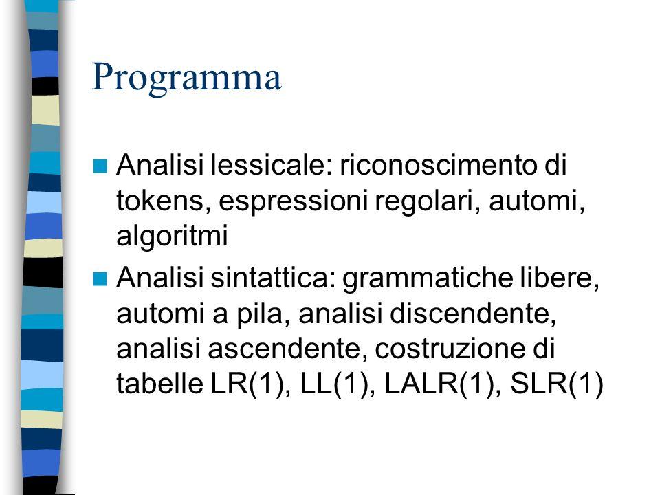 Programma Analisi lessicale: riconoscimento di tokens, espressioni regolari, automi, algoritmi.