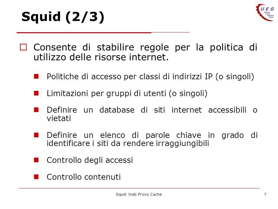 Squid (2/3) Consente di stabilire regole per la politica di utilizzo delle risorse internet.