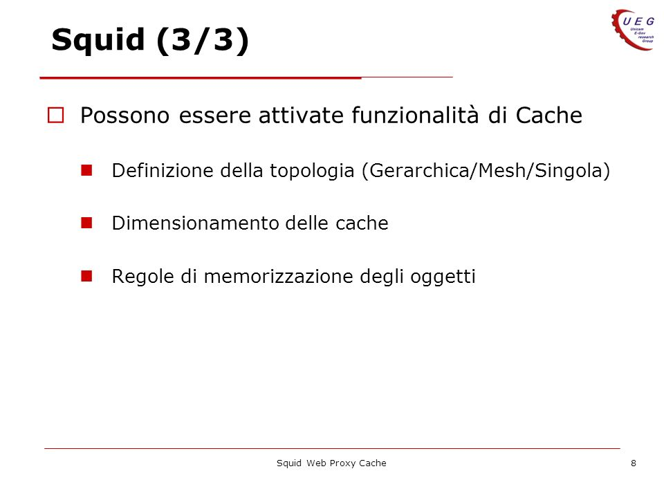 Squid (3/3) Possono essere attivate funzionalità di Cache