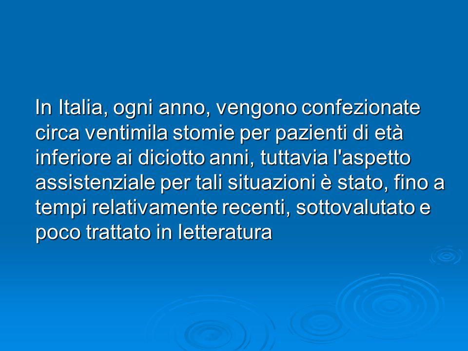 In Italia, ogni anno, vengono confezionate circa ventimila stomie per pazienti di età inferiore ai diciotto anni, tuttavia l aspetto assistenziale per tali situazioni è stato, fino a tempi relativamente recenti, sottovalutato e poco trattato in letteratura