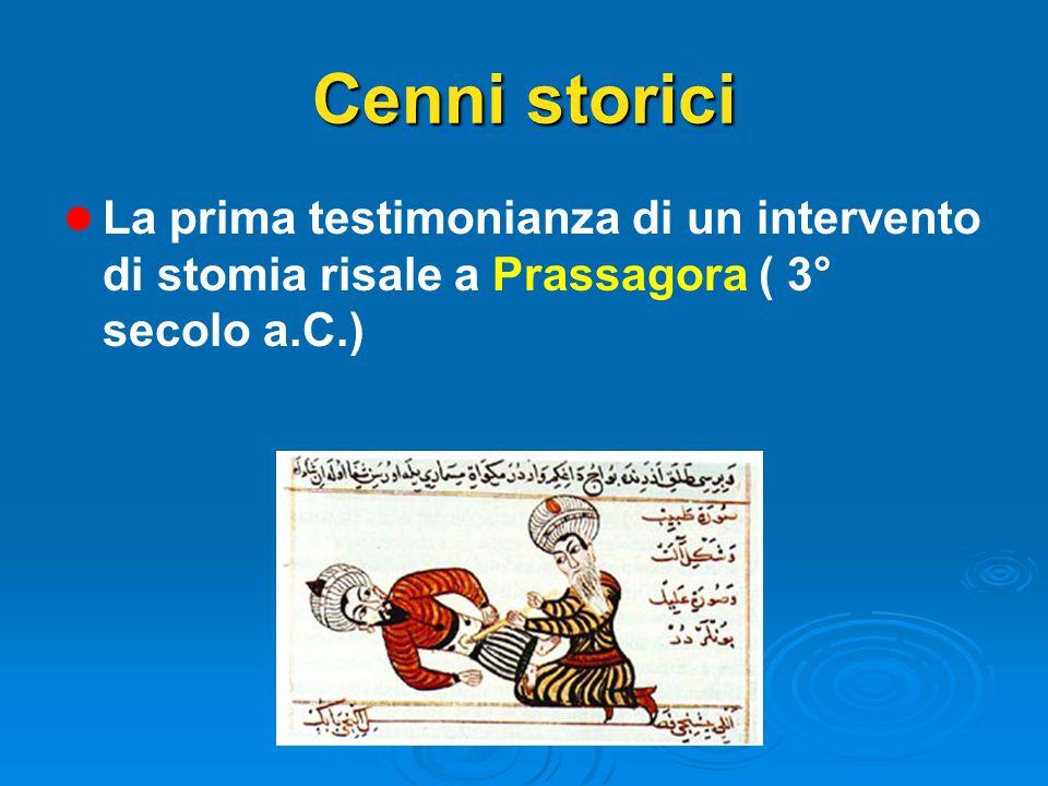 Cenni storici La prima testimonianza di un intervento di stomia risale a Prassagora ( 3° secolo a.C.)