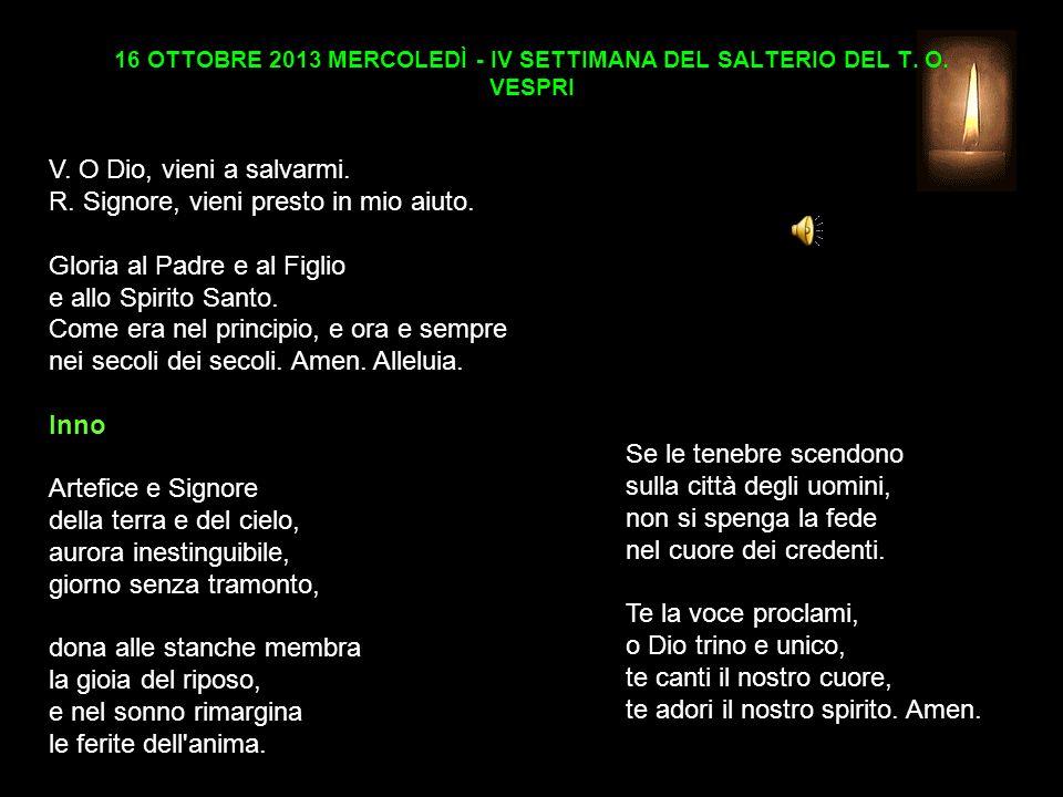 16 OTTOBRE 2013 MERCOLEDÌ - IV SETTIMANA DEL SALTERIO DEL T. O. VESPRI