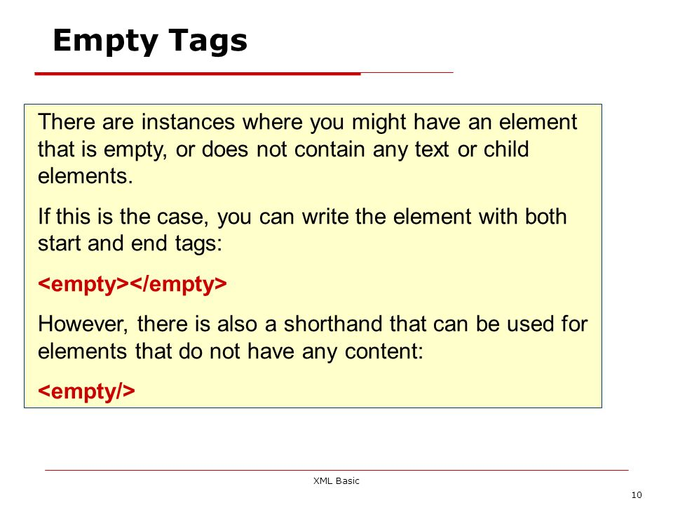 Empty Tags There are instances where you might have an element that is empty, or does not contain any text or child elements.