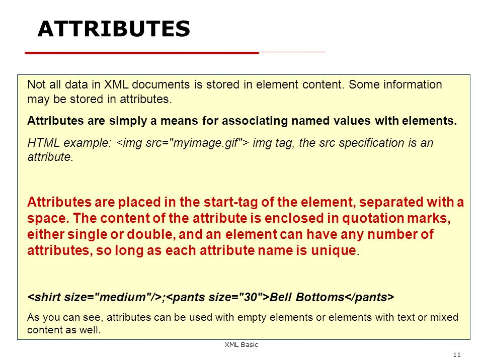 ATTRIBUTES Not all data in XML documents is stored in element content. Some information may be stored in attributes.