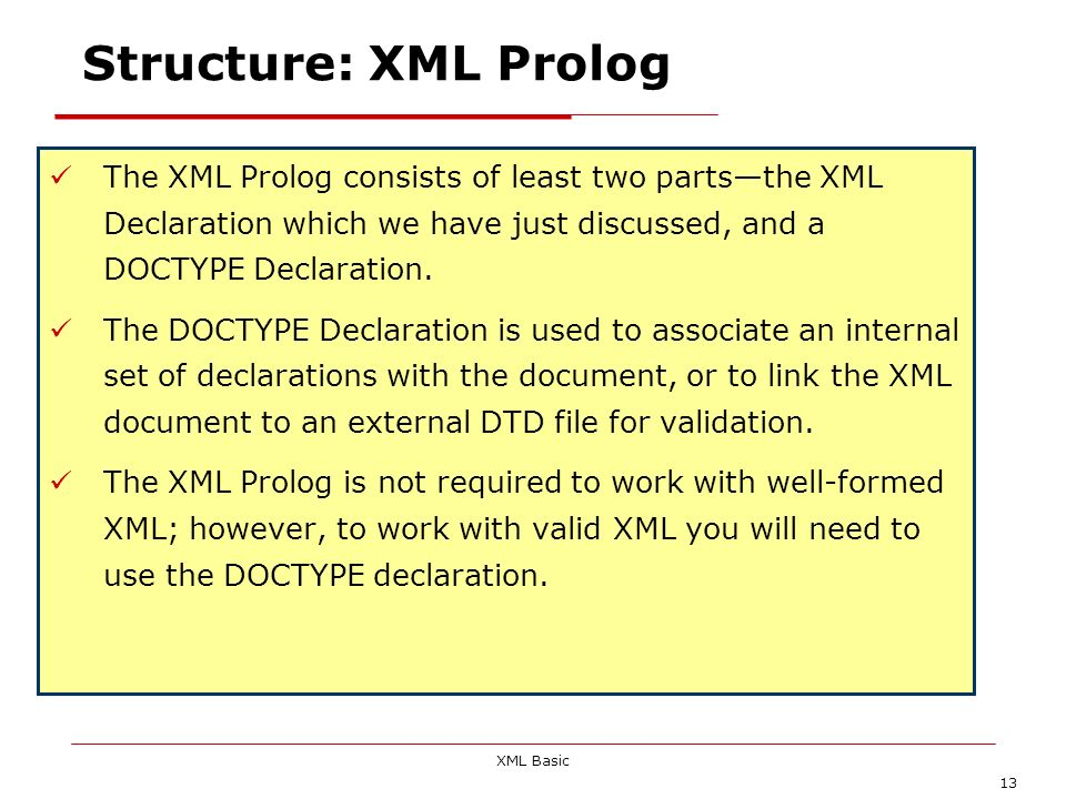 Structure: XML Prolog The XML Prolog consists of least two parts—the XML Declaration which we have just discussed, and a DOCTYPE Declaration.