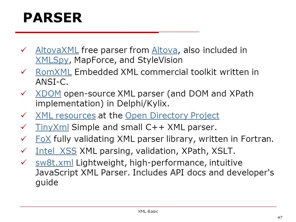 PARSER AltovaXML free parser from Altova, also included in XMLSpy, MapForce, and StyleVision.
