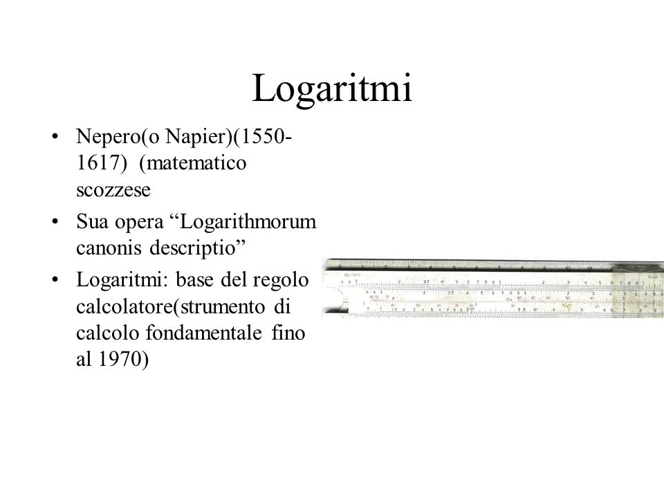 Logaritmi Nepero(o Napier)(1550-1617) (matematico scozzese