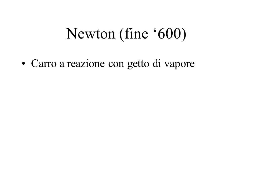 Newton (fine '600) Carro a reazione con getto di vapore