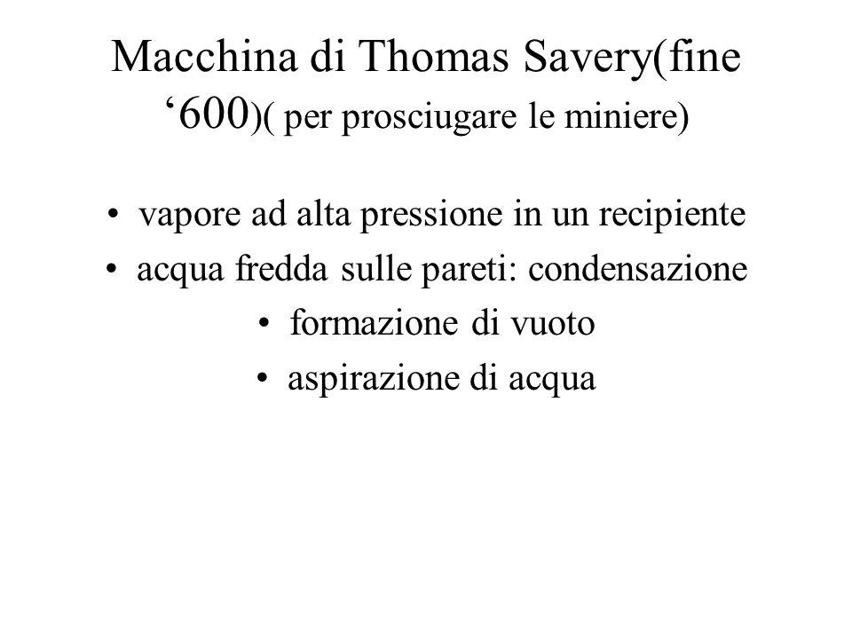 Macchina di Thomas Savery(fine '600)( per prosciugare le miniere)