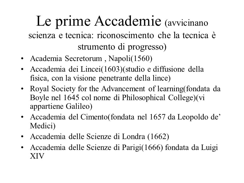 Le prime Accademie (avvicinano scienza e tecnica: riconoscimento che la tecnica è strumento di progresso)
