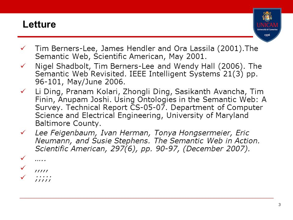 Letture Tim Berners-Lee, James Hendler and Ora Lassila (2001).The Semantic Web, Scientific American, May 2001.