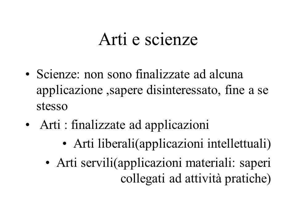 Arti e scienze Scienze: non sono finalizzate ad alcuna applicazione ,sapere disinteressato, fine a se stesso.