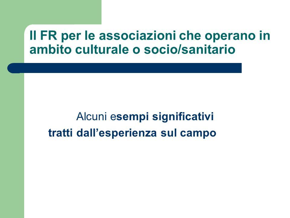 Il FR per le associazioni che operano in ambito culturale o socio/sanitario